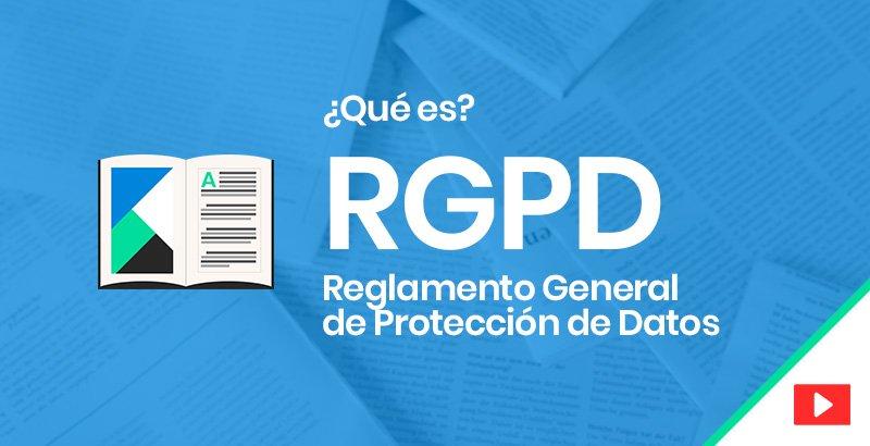 ¿Que es la RGPD? Reglamento General de Protección Datos