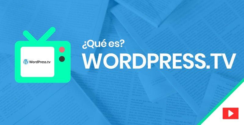 ¿Qué es WordPress TV y cómo utilizarlo?