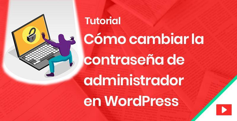 Cómo cambiar la contraseña del administrador en WordPress
